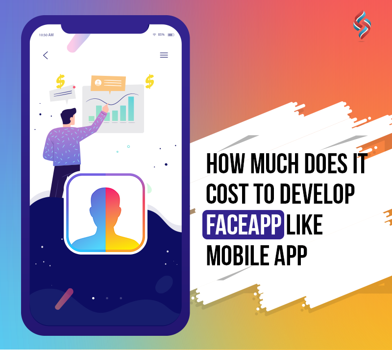 How Much Does It Cost To Develop FaceApp Like Mobile App