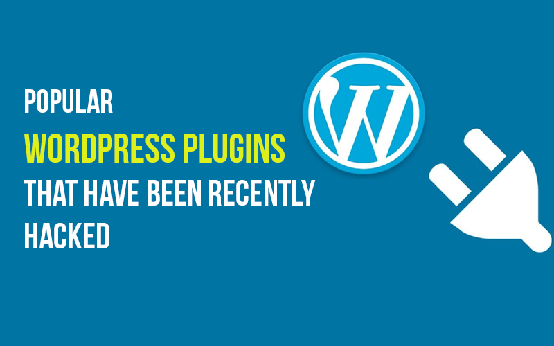 Popular WordPress Plugins That Have Been Recently Hacked