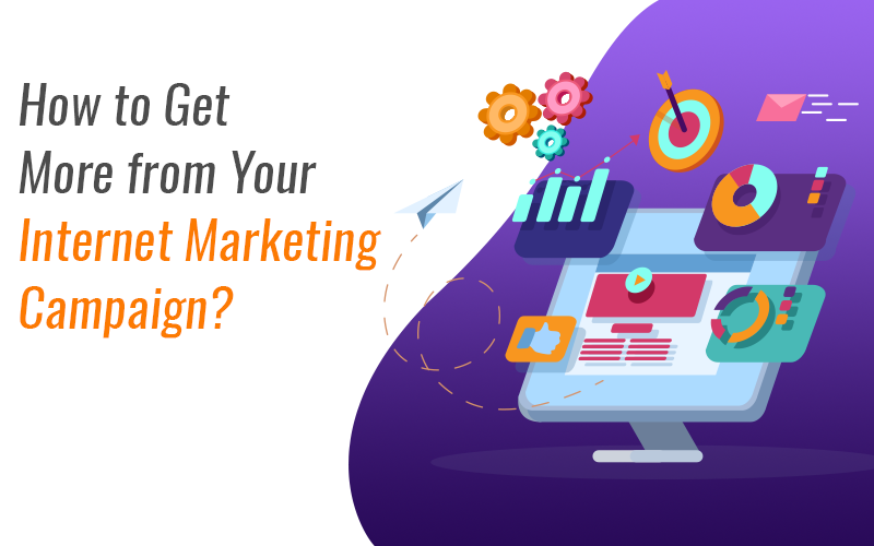 how to get more from your internet marketing campaign