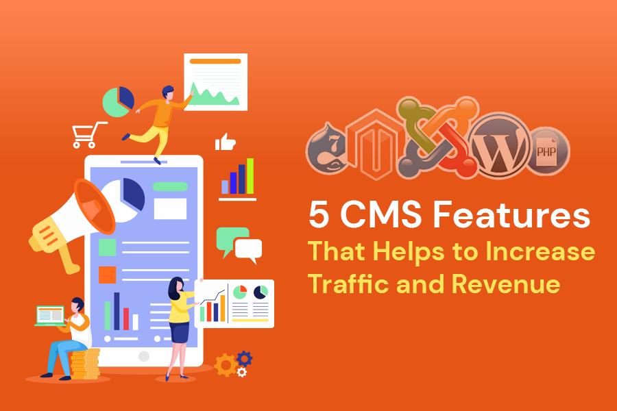 5 CMS Features That Helps to Increase Traffic and Revenue